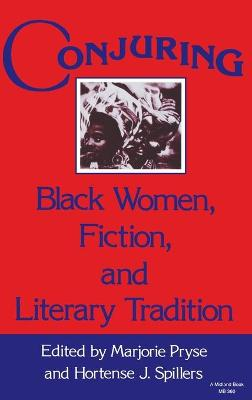 Conjuring Black Women, Fiction, and Literary Tradition by Marjorie Pryse