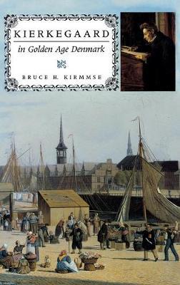 Kierkegaard in Golden Age Denmark by Bruce H. Kirmmse