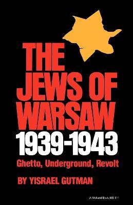 The Jews of Warsaw, 1939-1943 Ghetto, Underground, Revolt by Yisrael Gutman