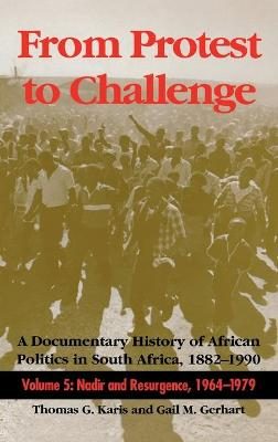 From Protest to Challenge, Volume 5 A Documentary History of African Politics in South Africa, 1882-1990: Nadir and Resurgence, 1964-1979 by Thomas G. Karis, Gail M. Gerhart