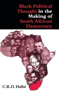 Black Political Thought in the Making of South African Democracy by C.R.D. Halisi, Richard L. Sklar