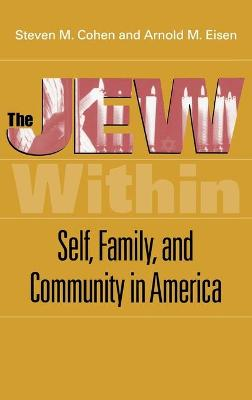 The Jew Within Self, Family, and Community in America by Steven M. Cohen, Arnold M. Eisen