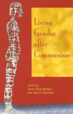 Living Gender after Communism by Janet Elise Johnson