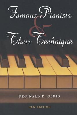 Famous Pianists and Their Technique, New Edition by Reginald R. Gerig