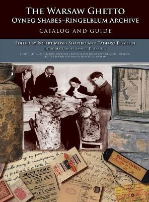 The Warsaw Ghetto Oyneg Shabes-Ringelblum Archive Catalog and Guide by