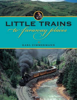Little Trains to Faraway Places by Karl R. Zimmermann