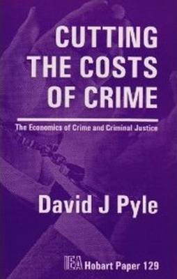 Cutting the Costs of Crime The Economics of Crime and Criminal Justice by David J. Pyle