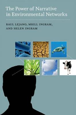 The Power of Narrative in Environmental Networks by Raul P. Lejano, Mrill Ingram, Helen M. Ingram