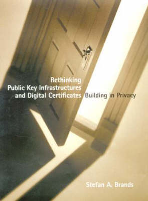 Rethinking Public Key Infrastructures and Digital Certificates Building in Privacy by Stefan A. Brands