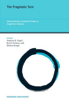The Pragmatic Turn Toward Action-Oriented Views in Cognitive Science by Andreas K. (University Medical Center Hamburg-Eppendorf) Engel