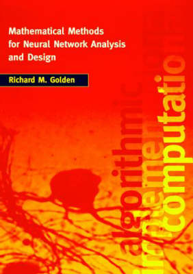 Mathematical Methods for Neural Network Analysis and Design by Richard (Professor, The University of Texas at Dallas) Golden
