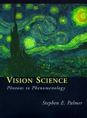 Vision Science Photons to Phenomenology by Stephen E. Palmer