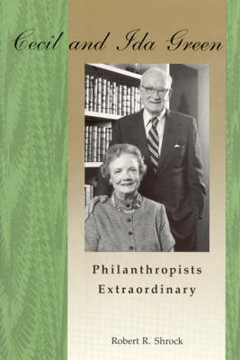 Cecil and Ida Green Philanthropists Extraordinary by Robert R. Shrock