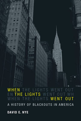 When the Lights Went Out A History of Blackouts in America by David E. Nye