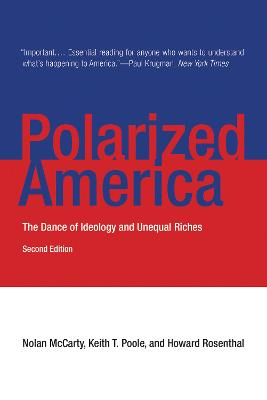 Polarized America The Dance of Ideology and Unequal Riches by Nolan (Woodrow Wilson School) McCarty, Keith T. (University of Georgia) Poole, Howard Rosenthal