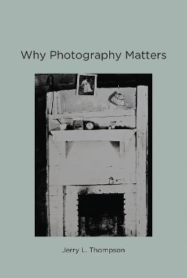 Why Photography Matters by Jerry L. Thompson