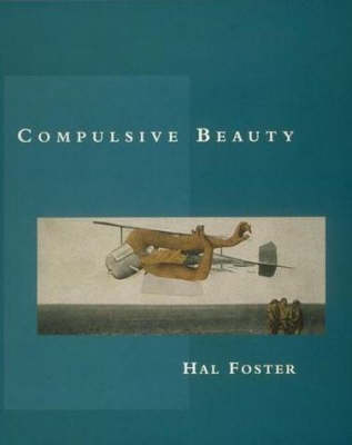 Compulsive Beauty by Hal (Princeton University) Foster