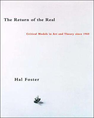 The Return of the Real Art and Theory at the End of the Century by Hal (Princeton University) Foster
