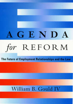 Agenda for Reform The Future of Employment Relationships and the Law by William B., IV Gould