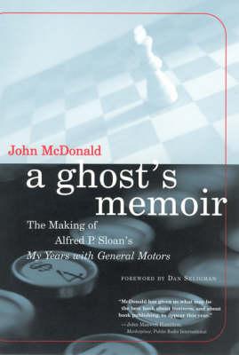 A Ghost's Memoir The Making of Alfred P. Sloan's My Years with General Motors by John McDonald, Dan Seligman