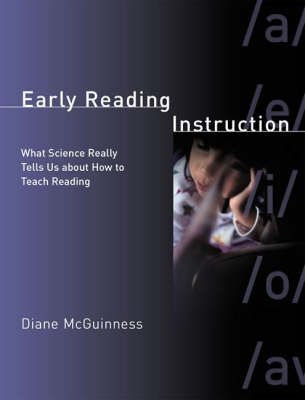 Early Reading Instruction What Science Really Tells Us about How to Teach Reading by Diane McGuinness