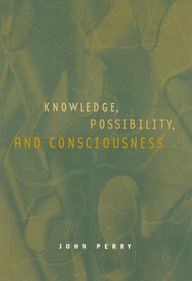 Knowledge, Possibility, and Consciousness by John (Stanford University) Perry