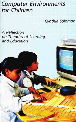 Computer Environments for Children A Reflection on Theories of Learning and Education by Cynthia Solomon
