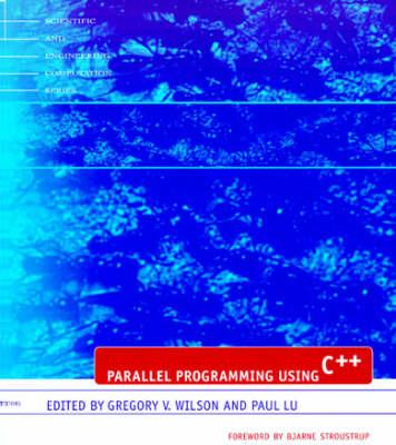 Parallel Programming Using C++ by Gregory V. (University Of Toronto) Wilson