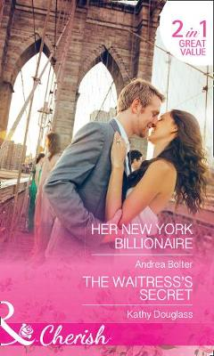 Her New York Billionaire Her New York Billionaire / the Waitress's Secret (Sweet Briar Sweethearts, Book 2) by Andrea Bolter, Kathy Douglass