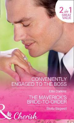 Conveniently Engaged To The Boss Conveniently Engaged to the Boss / the Maverick's Bride-to-Order (Montana Mavericks: the Great Family Roundup, Book 3) by Ellie Darkins, Stella Bagwell