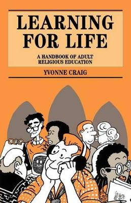 Learning for Life Handbook of Adult Religious Education by Yvonne Craig