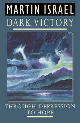 Dark Victory Through Depression to Hope by Martin Israel