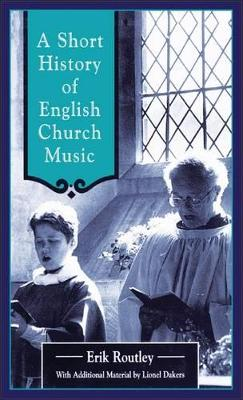 Short History of English Church Music by Erik Routley, Lionel Dakers