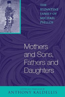 Mothers and Sons, Fathers and Daughters The Byzantine Family of Michael Psellos by
