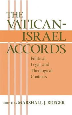 The Vatican-Israel Accords Political, Legal, Theological Contexts by Marshall J. Breger