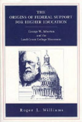 The Origins of Federal Support for Higher Education George W. Atherton and the Land-Grant College Movement by Roger L. Williams