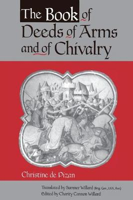 The Book of Deeds of Arms and of Chivalry by Christine de Pizan by Charity Cannon Willard
