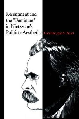 Resentment and the Feminine in Nietzsche's Politico-Aesthetics by Caroline Joan (Kay) Picart