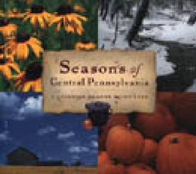 Seasons of Central Pennsylvania A Cookbook by Anne Quinn Corr by Anne Quinn Corr