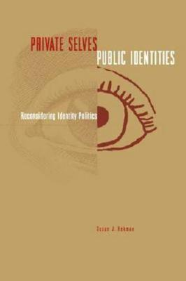 Private Selves, Public Identities Reconsidering Identity Politics by Susan J. Hekman