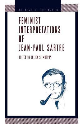 Feminist Interpretations of Jean-Paul Sartre by Julien S. Murphy