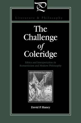 The Challenge of Coleridge Ethics and Interpretation in Romanticism and Modern Philosophy by David Haney