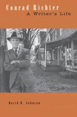 Conrad Richter A Writer's Life by David R. Johnson