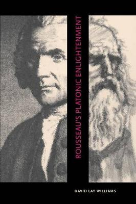 Rousseau's Platonic Enlightenment by David Lay Williams, Patrick Riley