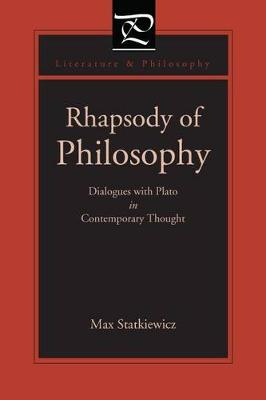 Rhapsody of Philosophy Dialogues with Plato in Contemporary Thought by Max Statkiewicz