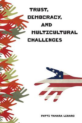Trust, Democracy, and Multicultural Challenges by Patti Tamara Lenard