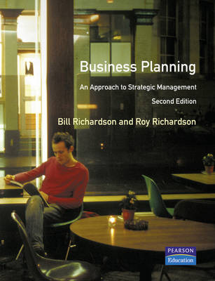 Business Planning An Approach To Strategic Management by Bill Richardson, Roy Richardson