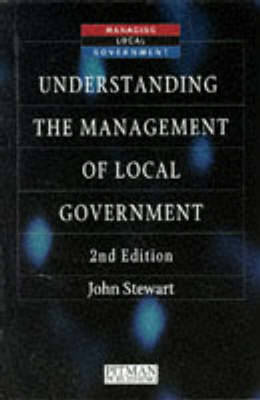 Understanding the Management of Local Government by John Stewart