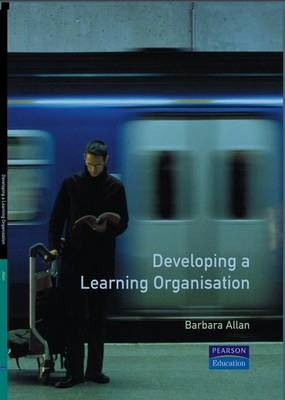 Developing a Learning Organisation by B. Allan
