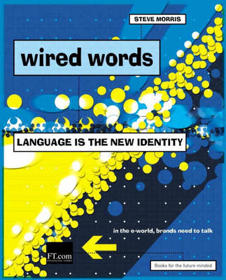 Wired Words Language is the New Corporate Identity by Steve Morris